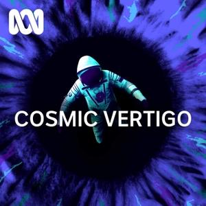 Cosmic Vertigo - ABC RN by ABC Radio National