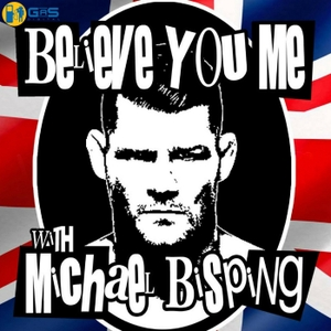 Believe You Me with Michael Bisping by GaS Digital Network