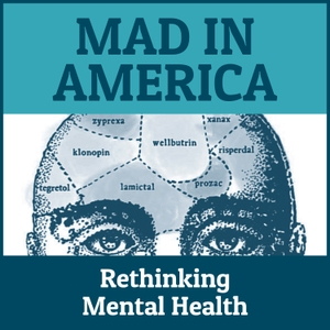 Mad in America: Rethinking Mental Health by Mad in America