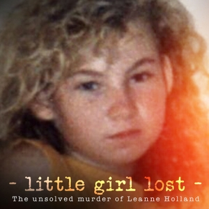 Little Girl Lost: The Unsolved Murder of Leanne Holland by 7 News