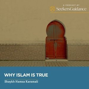 Why Islam is True with Shaykh Hamza Karamali by seekersguidance.org