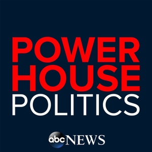 Powerhouse Politics by Jonathan Karl, Rick Klein - ABC News