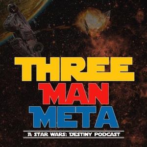 Three Man Meta - A Star Wars: Destiny Podcast by Three Man Meta