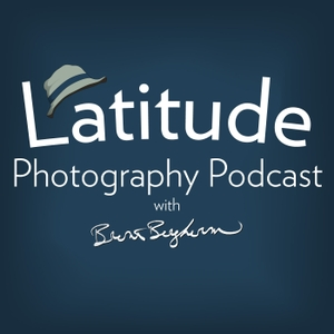 Latitude Photography Podcast by Brent Bergherm