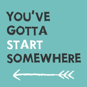 You've Gotta Start Somewhere by Rachel Corbett