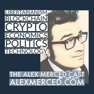 The Alex Merced Cast - Libertarianism, Blockchain and Economics by Alex Merced