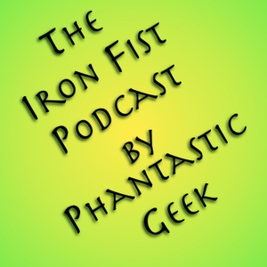The Iron Fist Podcast by Phantastic Geek by Matt Lafferty & Pieter Ketelaar