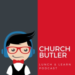 Church Butler's Lunch & Learn Podcast by Kenny Jahng