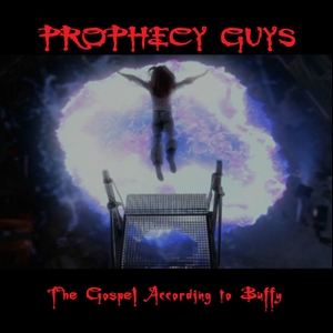 Prophecy Guys by Prophecy Guys: The Gospel According to Buffy