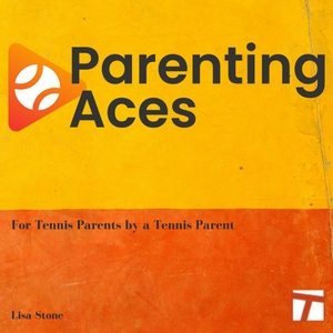 ParentingAces - The Junior Tennis and College Tennis Podcast by Lisa Stone/Tennis Channel Podcast Network