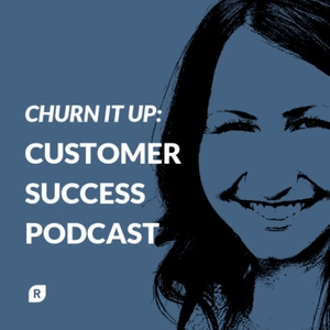 Churn It Up: Customer Success Podcast by Aly Mahan