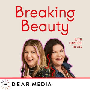 Breaking Beauty Podcast by Dear Media, Jill Dunn and Carlene Higgins