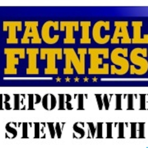 Tactical Fitness Report with Stew Smith Podcast by Stew Smith