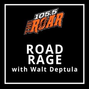 Road Rage with Walt Deptula by 105.5 The Roar (WCCP-FM)