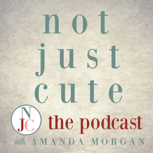 Not Just Cute, the Podcast: Intentional Whole Child Development for Parents and Teachers of Young Children by Amanda Morgan