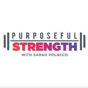 Purposeful Strength Podcast by Sarah Polacco