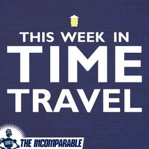 This Week in Time Travel by Chip Sudderth and Alyssa Franke