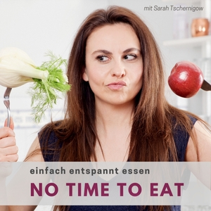 NO TIME TO EAT - Ernährung für Menschen mit wenig Zeit by Sarah Tschernigow