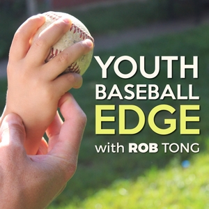 The Youth Baseball Edge Podcast with Rob Tong: Coaching | Drills | Strategy by Rob Tong: Youth Baseball Coach, Consultant and Training & Development Leade