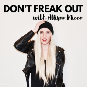 Don't Freak Out! An Anxiety Podcast with Allison Micco by Allison Micco