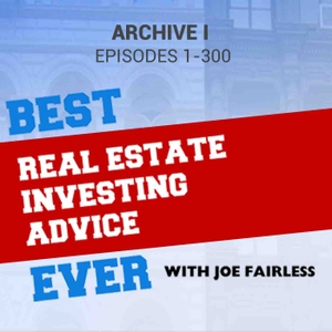 Best Real Estate Investing Advice Ever Archive I by Joe Fairless: Real Estate Investor | Entrepreneur | Expert Advice Similar to Dave Ramsey, Suze Orman, Motley Fool, Entrepreneur on Fire, and Jim Cramer...but for Real Estate Investors