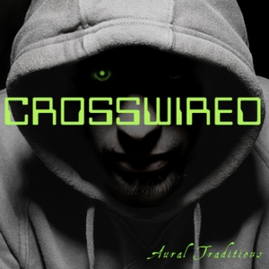 Aural Traditions: Crosswired by Aural Traditions