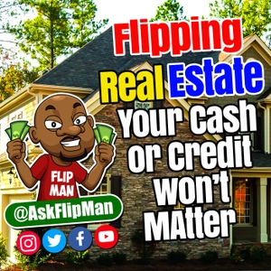 Flipping Houses & Real Estate with The Flip Man by The Flip Man