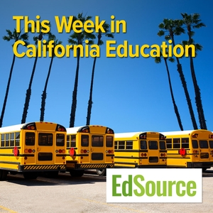 This Week in California Education by EdSource