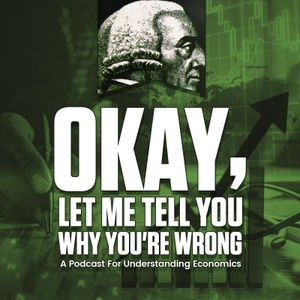 Okay, Let Me Tell You Why You're Wrong: A Podcast for Understanding Economics by Dave Yost