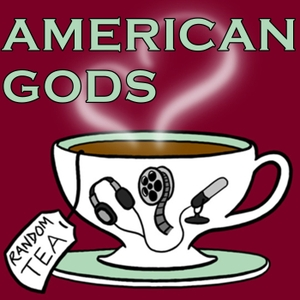 American Gods by Random Tea Podcasts