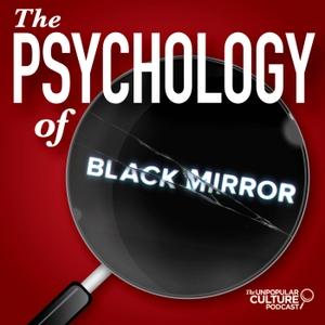 Psychology of Black Mirror by Unpopular Culture Podcast