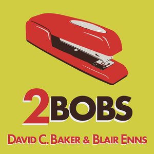 2Bobs - with David C. Baker and Blair Enns by David C. Baker and Blair Enns