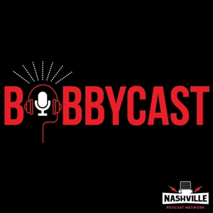 Bobbycast by Nashville Podcast Network