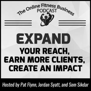 The Online Fitness Business Podcast by Pat Flynn, Jordan Syatt, and Som Sikdar