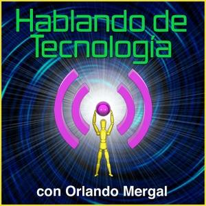Hablando de Tecnología con Orlando Mergal | Podcast En Español | Discusión inteligente sobre computadoras, Internet, telé by Orlando Mergal, Author, Digital Content Producer and Business Communications Expert, Podcaster, Blogger, Bilingual