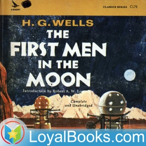 The First Men in the Moon by H. G. Wells by Loyal Books