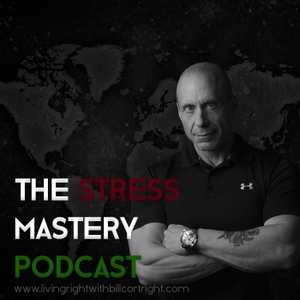 The Stress Mastery Podcast: Living Right with Bill Cortright by Bill Cortright