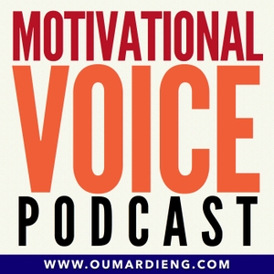 The Motivational Voice Podcast | Motivation, Positivity and Life Skills by Oumar Dieng | Motivational Speaker, Life Coach, Author