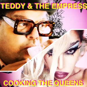 TEDDY & THE EMPRESS:  Cooking the Queens by Teddy Margas & Matthew Nouriel