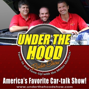 Under The Hood Automotive Talk Show by Under The Hood® and The Motor Medics®