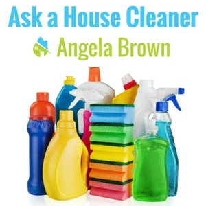 Ask a House Cleaner by Angela Brown