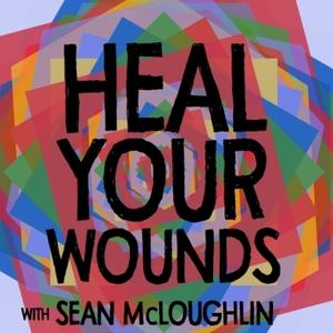 Heal Your Wounds with Sean McLoughlin by Sean McLoughlin & Eliot J Fallows