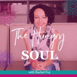 The Hungry Soul Podcast with Rachel Foy by The Hungry Soul