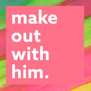 Make Out With Him by Lex Croucher and Rosianna Halse Rojas
