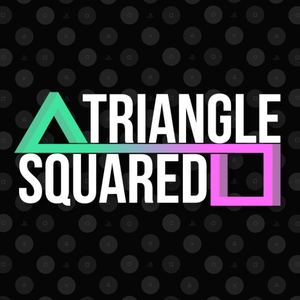 Triangle Squared: A Playstation Podcast by Triangle Squared: A Playstation Podcast