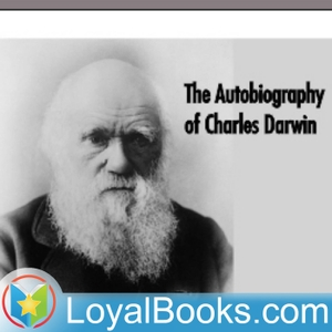 The Autobiography of Charles Darwin by Charles Darwin by Loyal Books