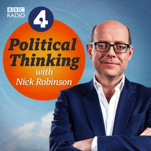 Political Thinking with Nick Robinson by BBC Radio 4