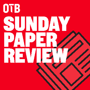 OTB's Sunday Paper Review