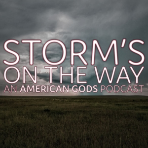 Storm's On The Way: An American Gods Podcast by Point North Media