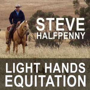 Steve Halfpenny Light Hands Equitation and Horsemanship Show by Steve Halfpenny Light Hands Equitation and Horsemanship Show